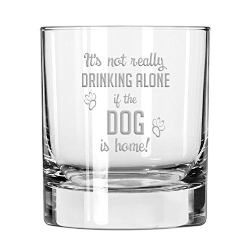 It's Not Drinking Alone If The Dog Is Home old fashioned scotch whiskey glass ()