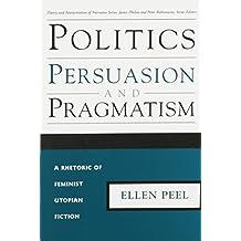 POLITICS PERSUASION PRAGMATISM: RHETORIC OF FEMINIST UTOPIAN FICTION
