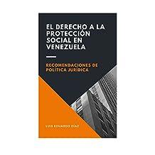 El Derecho a la Protección Social en Venezuela: Recomendaciones de política jurídica (Spanish Edition)