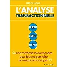 ANALYSE TRANSACTIONELLE (L') : UNE MÉTHODE RÉVOLUTIONNAIRE POUR BIEN SE CONNAÎITRE ET MIEUX COMMUNIQ