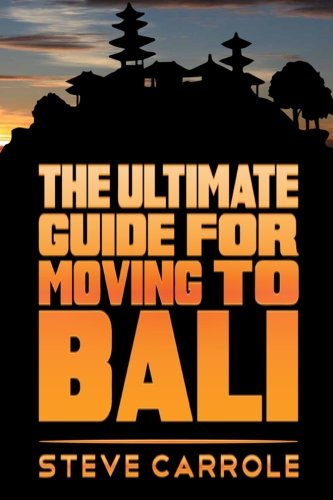 the ultimate guide for moving to bali steve carrole 本 通販