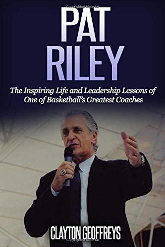 Pat Riley: The Inspiring Life and Leadership