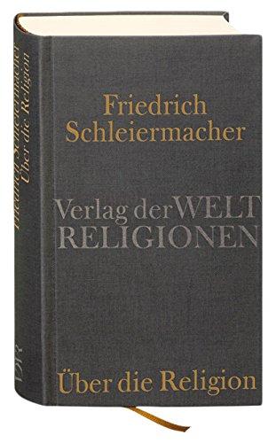 Über die Religion: Schriften, Predigten, Briefe