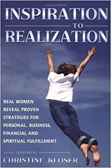 Inspiration to Realization: Real Women Reveal Proven Strategies for Personal, Business, Financial and Spiritual Fulfillment by Christine Kloser (2004-11-10)