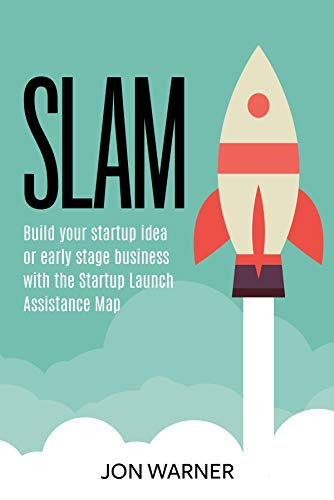 Book Cover of Jon Warner - Slam: Build your startup idea or early stage business with the Startup Launch Assistance Map