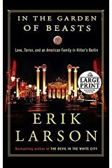 Erik Larson: In the Garden of Beasts : Love, Terror, and an American Family in Hitler's Berlin (Large Print Paperback); 2011 Edition Paperback