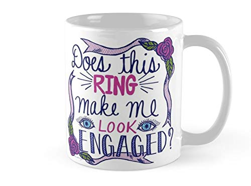 SeZTh - Does This Ring Make Me Look Engaged 6 Mug - 11oz Mug - Features wraparound prints - Made from Ceramic - Best gift for family friends ()