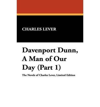 [ [ [ Davenport Dunn, a Man of Our Day (Part 1) [ DAVENPORT DUNN, A MAN OF OUR DAY (PART 1) ] By Lever, Charles ( Author )Sep-30-2007 Hardcover pdf