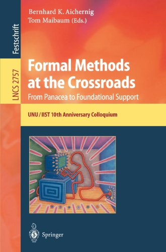 Formal Methods at the Crossroads. From Panacea to Foundational Support: 10th Anniversary Colloquium of UNU/IIST, the International Institute for ... Papers (Lecture Notes in Computer Science) by Springer