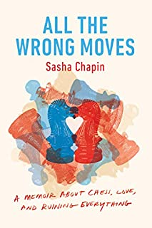 Book Cover: All the Wrong Moves: A Memoir About Chess, Love, and Ruining Everything