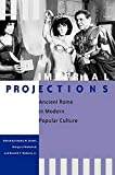 Imperial Projections: Ancient Rome in Modern