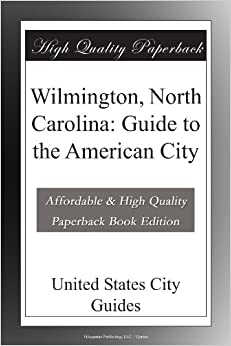 Wilmington, North Carolina: Guide To The American City Free Download