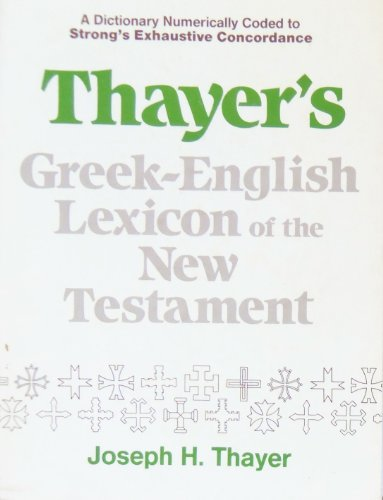 Thayer's Greek-English Lexicon of the New Testament (English and Ancient Greek Edition)