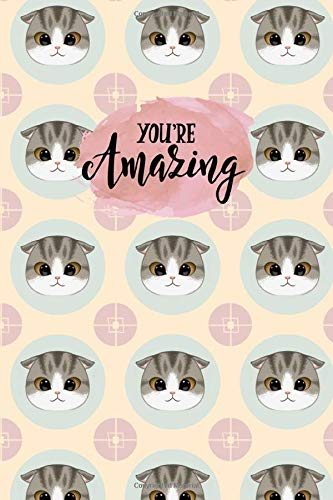 You're Amazing: Cute Line Journal Notebook   Gift For Scottish Fold Cat Lovers   Who Are Scottish Folds Moms and Sisters   100 Pages, 6×9″   Gifts For Scottish Fold Cat Owners