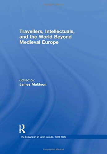 Travellers, Intellectuals, and the World Beyond Medieval Europe (The Expansion of Latin Europe, 1000-1500)