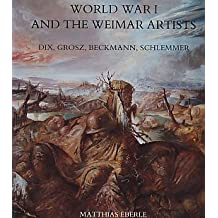 World War I and the Weimar Artists: Dix, Grosz, Beckmann, Schlemmer by Marianne. Eberle (1985-07-01)