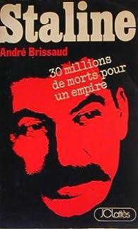 Staline : Trente millions de morts pour un empire par André Brissaud
