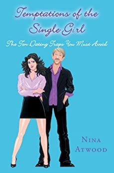 Temptations of the Single Girl: The Ten Dating Traps You Must Avoid by [Atwood, Nina]