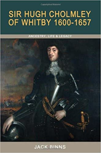 Book Sir Hugh Cholmley of Whitby 1600 - 1657: Ancestry, Life and Legacy