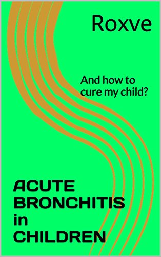 ACUTE BRONCHITIS in CHILDREN: And how to cure my child?