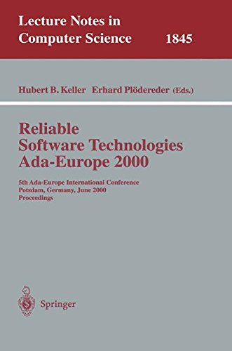 Reliable Software Technologies Ada-Europe 2000: 5th Ada-Europe International Conference Potsdam, Germany, June 26-30, 2000, Proceedings (Lecture Notes in Computer Science) by Springer