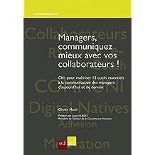 Managers, communiquez mieux avec vos collaborateurs: Clés pour maîtriser 12 outils essentiels à la communication des managers d'aujourd'hui et de demain (French Edition)