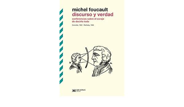 Discurso y verdad: Conferencias sobre el coraje de decirlo todo. Grenoble, 1982 / Berkeley, 1983 (Biblioteca Clásica de Siglo Veintiuno) eBook: Michel ...