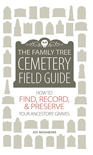 The Family Tree Cemetery Field Guide  How To Find  Record  And Preserve Your Ancestors Graves