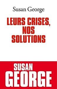 Leurs crises, nos solutions par Susan George