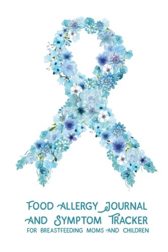 Food Allergy Journal and Symptom Tracker: for Breastfeeding Moms and Children (Food Allergy Journals) (Volume 1)