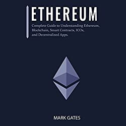 Ethereum: Complete Guide to Understanding Ethereum, Blockchain, Smart Contracts, ICOs, and Decentralized Apps