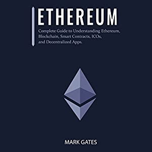 Ethereum: Complete Guide to Understanding Ethereum, Blockchain, Smart Contracts, ICOs, and Decentralized Apps Audiobook