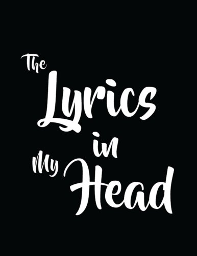 (Song Writing Journal: The Lyrics in My Head Black Notebook - Staff Paper Notebook with Lined Pages for Lyrics and Manuscript Paper For Notes for ... into Awesome Songs (Songwriting Notebooks))