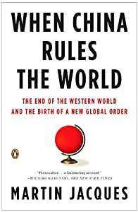 When China Rules the World: The End of the Western World and the Birth of a Global Order: Second Edition by Penguin Books