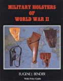 Military Holsters of World War II, Eugene J. Bender, 0961402806