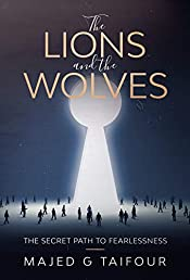 The Lions and the Wolves: The Secret Path to Fearlessness: A Guide Book (Self-help Books 2)