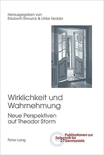 Wirklichkeit und Wahrnehmung: Neue Perspektiven auf Theodor Storm (Publikationen zur Zeitschrift für Germanistik) (German Edition)
