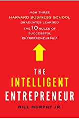 The Intelligent Entrepreneur: How Three Harvard Business School Graduates Learned the 10 Rules of Successful Entrepreneurship Kindle Edition