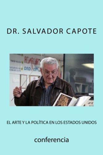 El Arte y la Politica en los Estados Unidos (Spanish Edition) [Dr. Salvador Capote - Gregorio A. Cejas] (Tapa Blanda)