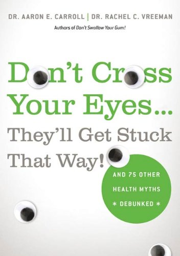 Don't Cross Your Eyes...They'll Get Stuck That Way!: And 75 Other Health Myths -