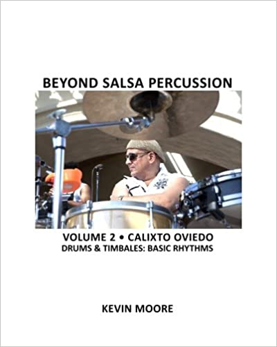 Beyond Salsa Percussion: Calixto Oviedo - Drums & Timbales: Basic Rhythms: Volume 2