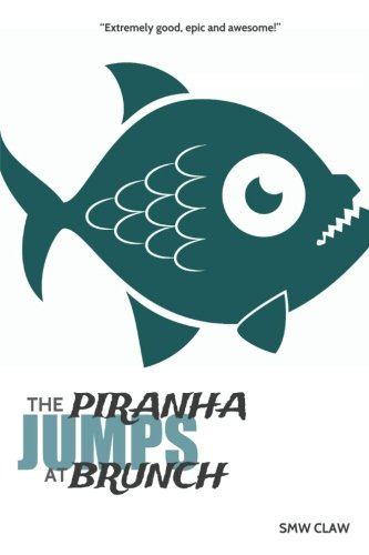 The Piranha Jumps at Brunch