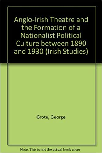 Anglo-Irish Theatre and the Formation of a Nationalist Political Culture between 1890 and 1930 (Irish Studies)