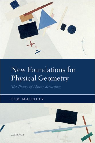 Download New Foundations for Physical Geometry: The Theory of Linear Structures Pdf