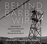 img - for Behind Barbed Wire: Searching for Japanese Americans Incarcerated During World War II book / textbook / text book