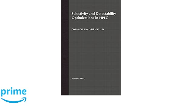 Amazon.com: Selectivity and Detectability Optimizations in HPLC (Chemical Analysis: A Series of Monographs on Analytical Chemistry and Its Applications) ...