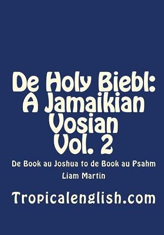 De Holy Biebl: A Jamaikian Vosian Vol. 2: De Book au Joshua to de Book au Psahm (Jamaican Bible)