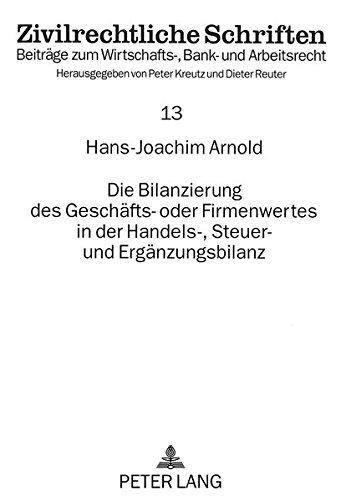 Die Bilanzierung des Geschäfts- oder Firmenwertes in der Handels-, Steuer- und Ergänzungsbilanz (Zivilrechtliche Schriften) (German Edition) by Peter Lang GmbH, Internationaler Verlag der Wissenschaften