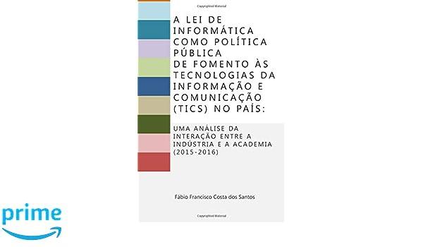 A Lei de Informática como política pública de fomento às Tecnologias de  Informação e Comunicação (TICs) no país  Uma análise da interação entre a  ... e a ... 4485f0e33a