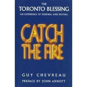 Catch the Fire: The Toronto Blessing an Experience of Renewal and Revival